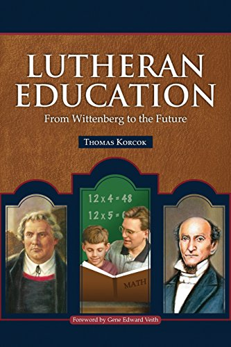 Lutheran Education: From Wittenberg to the Future: Thomas Korcok