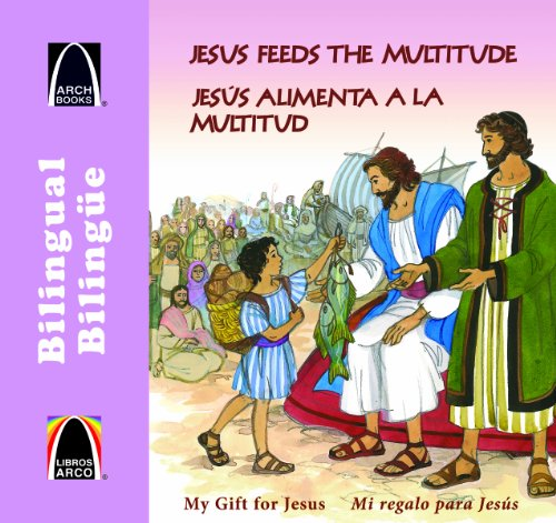 9780758630735: Jesus alimenta a la multitud - bilingue (A Meal for Many - Bilingual) (Arch Books) (Spanish Edition) (Libros Arco / Arch Books) (Spanish and English Edition)