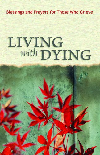 9780758634047: Living with Dying: Blessings and Prayers for Those Who Grieve