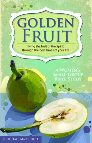 Golden Fruit: Living the Fruit of the: Julie Maschhoff