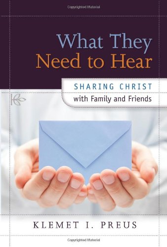 9780758639530: What They Need to Hear: Sharing Christ with Family and Friends