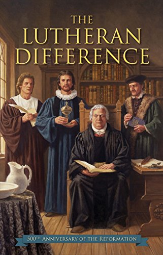 The Lutheran Difference: Reformation Anniversary Edition: Robert C. Baker; Michael Middendorf; ...