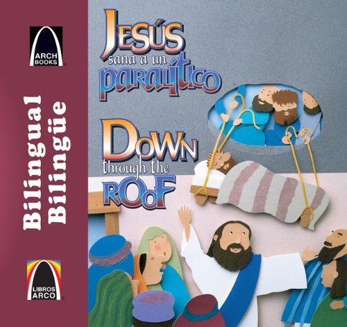 9780758646811: Jesús sana a un paralítico/Down through the Roof (Libros Arco (Bilinge/Bilingual)) (Multilingual Edition)