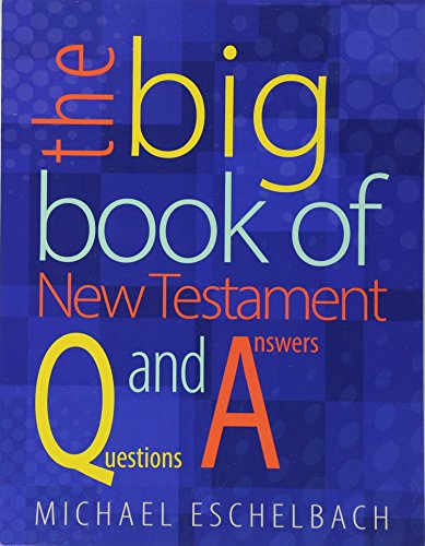 The Big Book of New Testament Questions and Answers (Paperback): Michael A. Eschelbach