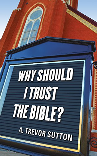 Why Should I Trust the Bible?: A. Trevor Sutton
