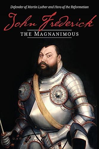 John Frederick The Magnanimous: Defender Of Martin: Langebartels, James