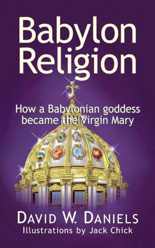 Babylon Religion - How a Babylonian Goddess Became the Virgin Mary: Daniels, David W.