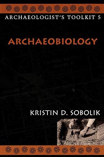 Archaeobiology Archaeologists Toolkit Volume 5: Kristin D Sobolik