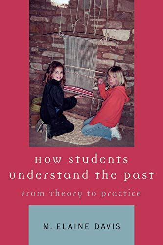 9780759100435: How Students Understand the Past: From Theory to Practice