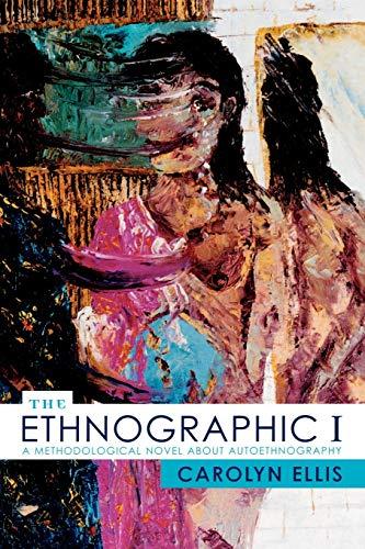 9780759100510: The Ethnographic I: A Methodological Novel about Autoethnography (Ethnographic Alternatives)