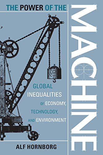 9780759100671: The Power of the Machine: Global Inequalities of Economy, Technology, and Environment (Globalization and the Environment)
