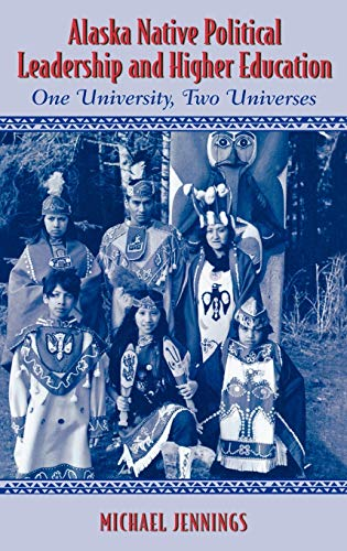 9780759100688: Alaska Native Political Leadership and Higher Education: One University, Two Universes.