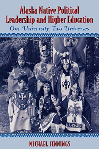 9780759100695: Alaska Native Political Leadership and Higher Education: One University, Two Universes (Contemporary Native American Communities)