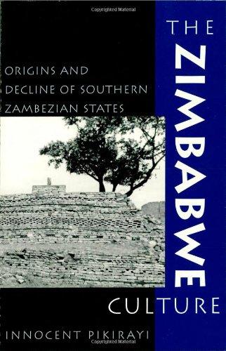 The Zimbabwe Culture: Origins and Decline of Southern Zambezian States (Hardback): Innocent ...