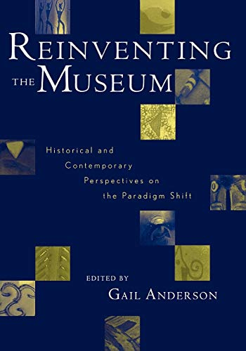9780759101708: Reinventing the Museum: Historical and Contemporary Perspectives on the Paradigm Shift