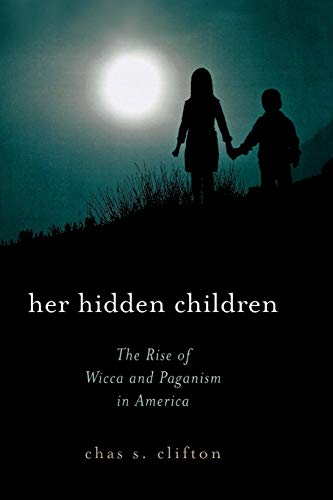 9780759102026: Her Hidden Children: The Rise of Wicca And Paganism in America