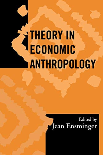 Theory in Economic Anthropology (Society for Economic Anthropology Monographs, Volume 18)