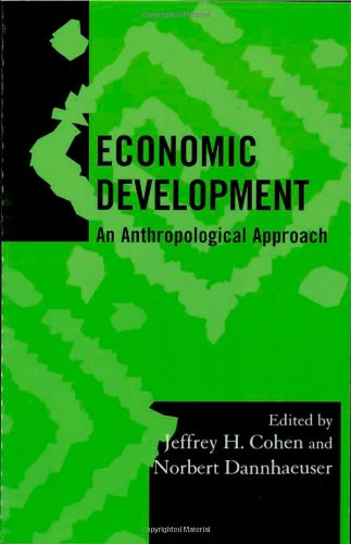 Economic Development: An Anthropological Approach (Society for: Jeffrey H. Cohen