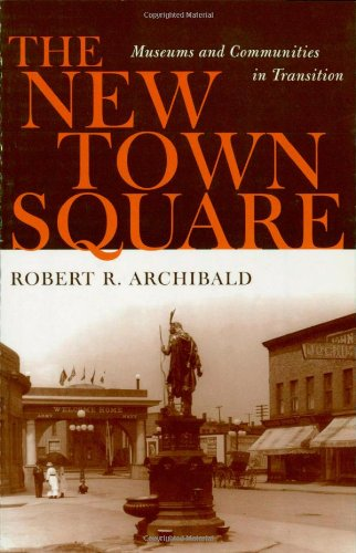 9780759102880: The New Town Square: Museums and Communities in Transition (American Association for State and Local History)