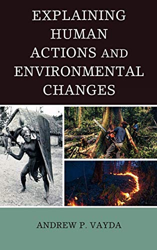 Explaining Human Actions and Environmental Changes: Vayda, Andrew P.