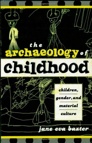 9780759103313: The Archaeology Of Childhood: Children, Gender, And Material Culture
