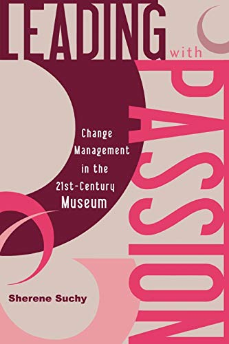 Leading with Passion Change Management in the 21st Century Museum