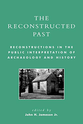 The Reconstructed Past: Reconstructions in the Public: Editor-John H., Jr.