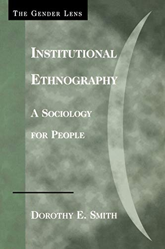 9780759105027: Institutional Ethnography: A Sociology for People (Gender Lens Series)