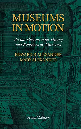 9780759105089: Museums in Motion: An Introduction to the History and Functions of Museums (American Association for State and Local History)