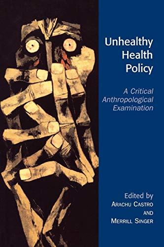 9780759105119: Unhealthy Health Policy: A Critical Anthropological Examination