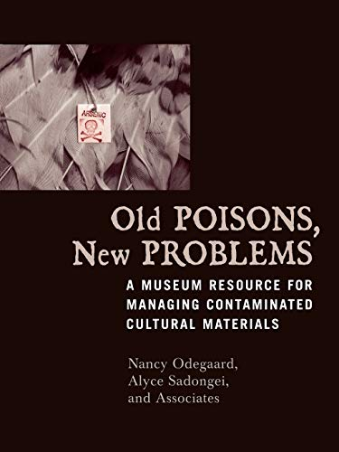 Old Poisons, New Problems: A Museum Resource for Managing Contaminated Cultural Materials: A Museum Resource for Managing Contaminated Cultural Materials (9780759105157) by Nancy Odegaard