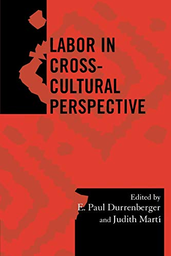 Labor in Cross-Cultural Perspective (Society for Economic: Editor-Paul E. Durrenberger;