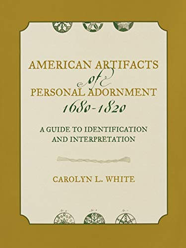 9780759105898: American Artifacts of Personal Adornment, 1680-1820: A Guide To Identification And Interpretation