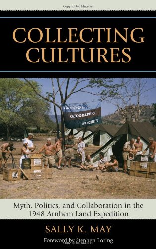 Collecting Cultures: Myth, Politics, and Collaboration in the 1948 Arnhem Land Expedition (Hardback...