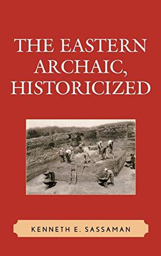 The Eastern Archaic, Historicized: Sassaman, Kenneth E.