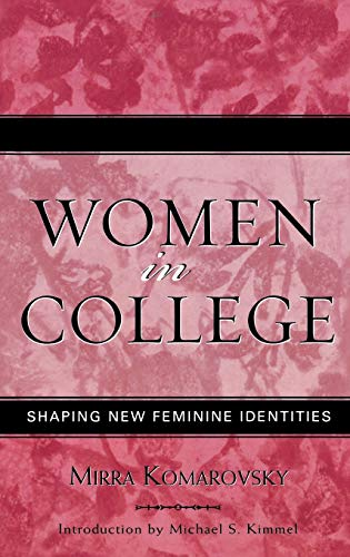 Women in College: Shaping New Feminine Identities (Classics in Gender Studies): Komarovsky, Mirra