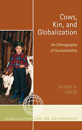 9780759107397: Cows, Kin, and Globalization: An Ethnography of Sustainability (Globalization and the Environment)