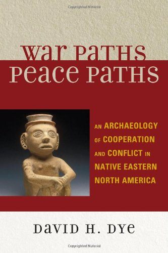 9780759107458: War Paths, Peace Paths: An Archaeology of Cooperation and Conflict in Native Eastern North America (Issues in Eastern Woodlands Archaeology)