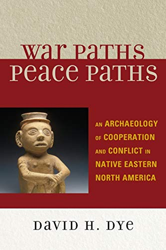 9780759107465: War Paths, Peace Paths: An Archaeology of Cooperation and Conflict in Native Eastern North America (Issues in Eastern Woodlands Archaeology)
