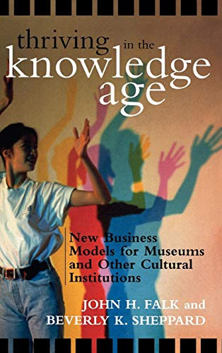9780759107571: Thriving in the Knowledge Age: New Business Models for Museums and Other Cultural Institutions