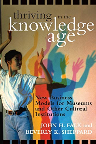 9780759107588: Thriving in the Knowledge Age: New Business Models for Museums and Other Cultural Institutions