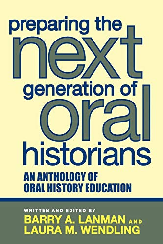 9780759108530: Preparing the Next Generation of Oral Historians: An Anthology of Oral History Education