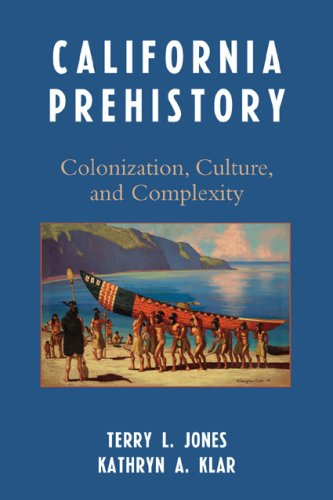 9780759108707: California Prehistory: Colonization, Culture, and Complexity