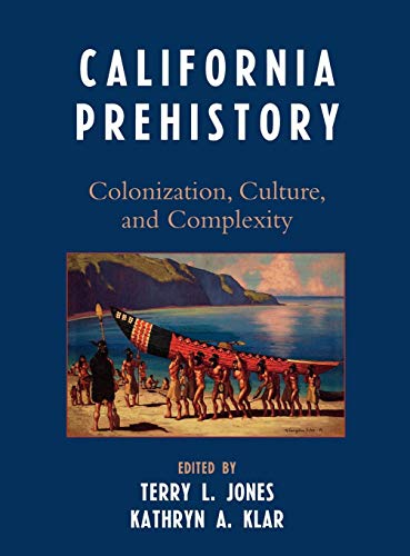 9780759108721: California Prehistory: Colonization, Culture, and Complexity