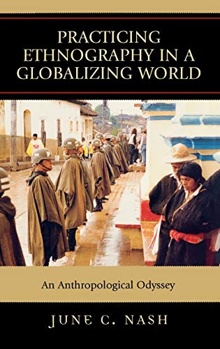 9780759108806: Practicing Ethnography in a Globalizing World: An Anthropological Odyssey