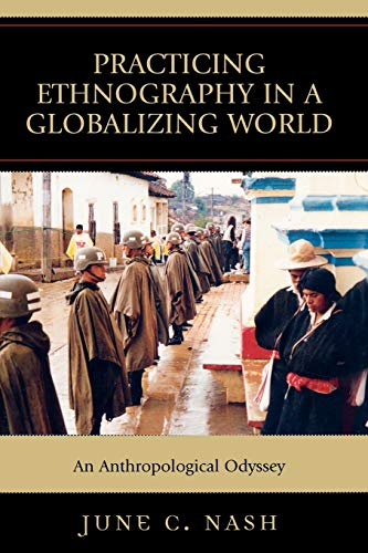 9780759108813: Practicing Ethnography in a Globalizing World: An Anthropological Odyssey