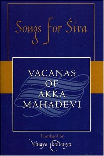 Songs for Siva: Vacanas of Akka Mahadevi (Sacred Literature Series): Akkamah?d?vi