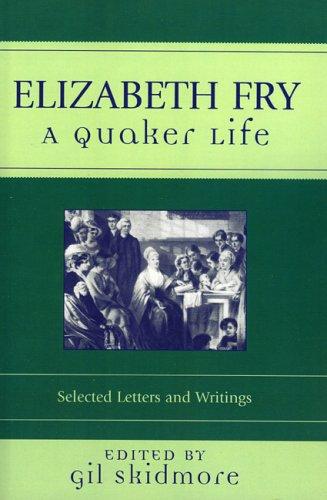 9780759108998: Elizabeth Fry: A Quaker Life (Sacred Literature Series)