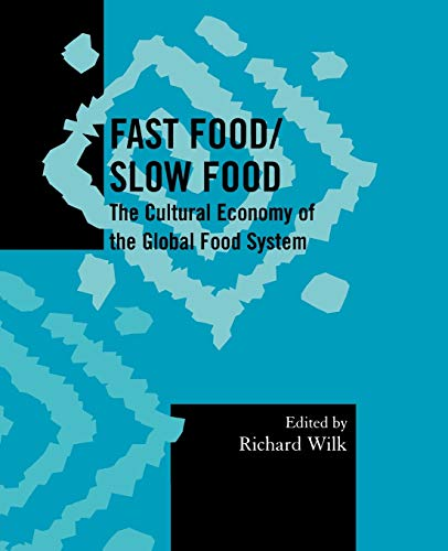 Fast Food/Slow Food: The Cultural Economy of: Wilk, Richard [Editor];
