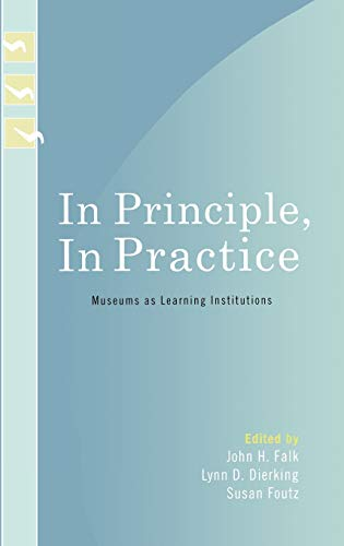 9780759109766: In Principle, In Practice: Museums as Learning Institutions (Learning Innovations Series)